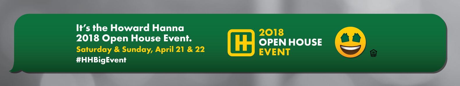 It's the Howard Hanna 2018 Open House Event. Saturday & Sunday, April 21 and 22. #HHBigEvent
